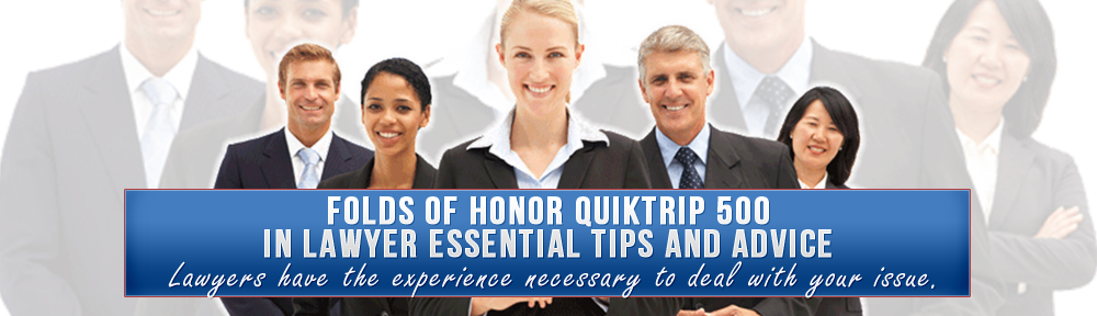 Folds of Honor QuikTrip 500 in Lawyer Essential Tips And Advice